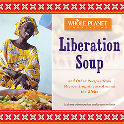 Liberation Soup: The Whole Planet Foundation Cookbook